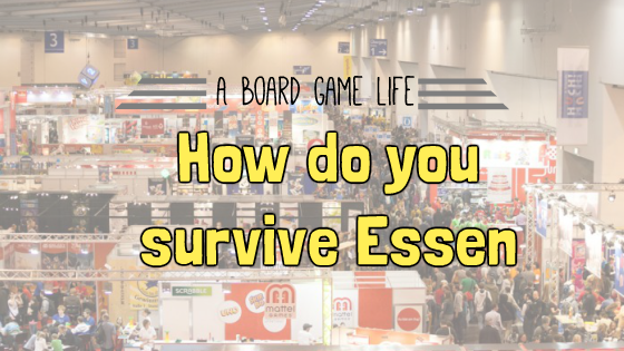 All Things You Need To Do Before you go to Essen Spiel2017.