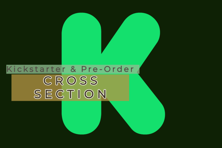 May 2018: Kickstarter & Pre-Order Cross Section